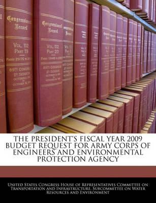 The President's Fiscal Year 2009 Budget Request for Army Corps of Engineers and Environmental Protection Agency