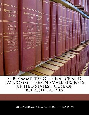 Subcommittee on Finance and Tax Committee on Small Business United States House of Representatives