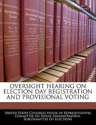 Oversight Hearing on Election Day Registration and Provisional Voting