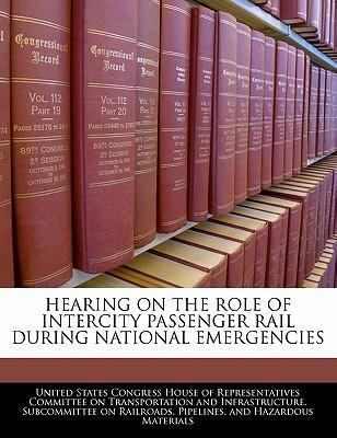 Hearing on the Role of Intercity Passenger Rail During National Emergencies