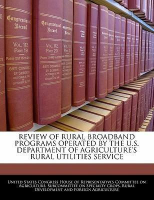 Review of Rural Broadband Programs Operated by the U.S. Department of Agriculture's Rural Utilities Service