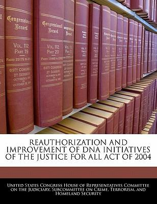Reauthorization and Improvement of DNA Initiatives of the Justice for All Act of 2004