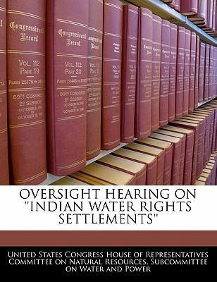 Oversight Hearing on ''Indian Water Rights Settlements''