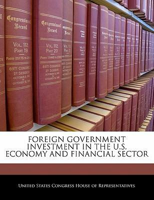 Foreign Government Investment in the U.S. Economy and Financial Sector