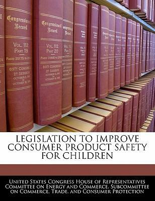 Legislation to Improve Consumer Product Safety for Children