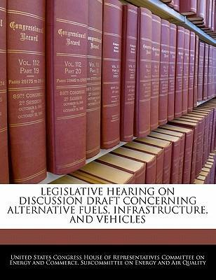 Legislative Hearing on Discussion Draft Concerning Alternative Fuels, Infrastructure, and Vehicles