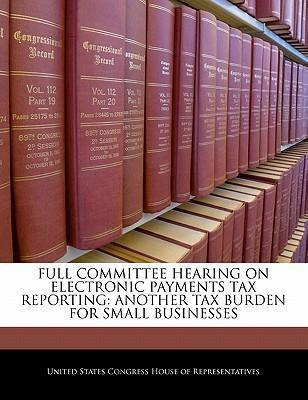 Full Committee Hearing on Electronic Payments Tax Reporting