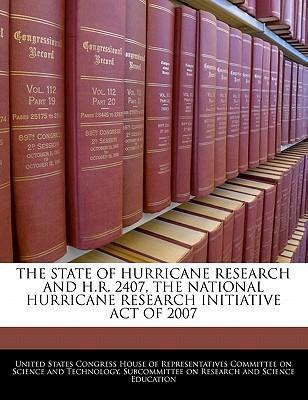 The State of Hurricane Research and H.R. 2407, the National Hurricane Research Initiative Act of 2007