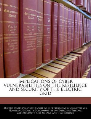 Implications of Cyber Vulnerabilities on the Resilience and Security of the Electric Grid