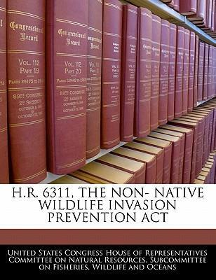 H.R. 6311, the Non- Native Wildlife Invasion Prevention ACT