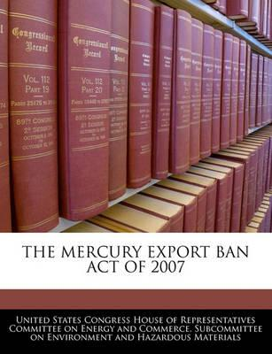The Mercury Export Ban Act of 2007