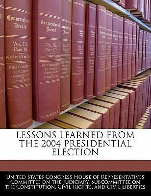 Lessons Learned from the 2004 Presidential Election