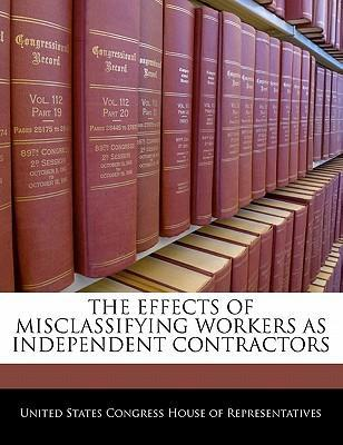 The Effects of Misclassifying Workers as Independent Contractors