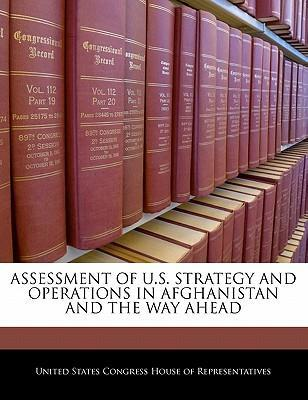 Assessment of U.S. Strategy and Operations in Afghanistan and the Way Ahead