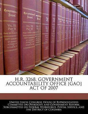 H.R. 3268, Government Accountability Office [Gao] Act of 2007