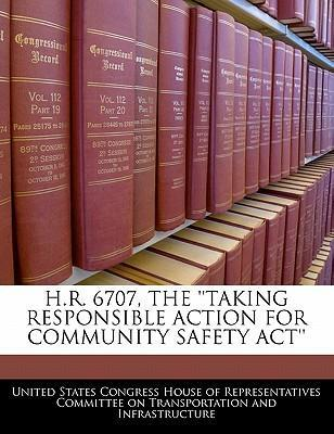 H.R. 6707, the ''Taking Responsible Action for Community Safety ACT''