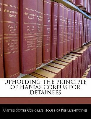 Upholding the Principle of Habeas Corpus for Detainees