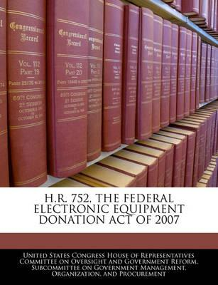 H.R. 752, the Federal Electronic Equipment Donation Act of 2007