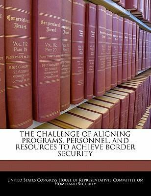 The Challenge of Aligning Programs, Personnel, and Resources to Achieve Border Security