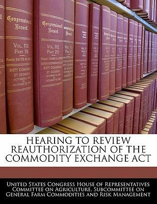 Hearing to Review Reauthorization of the Commodity Exchange ACT