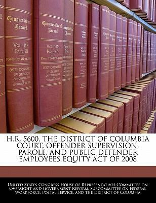 H.R. 5600, the District of Columbia Court, Offender Supervision, Parole, and Public Defender Employees Equity Act of 2008