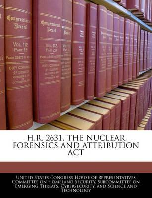 H.R. 2631, the Nuclear Forensics and Attribution ACT