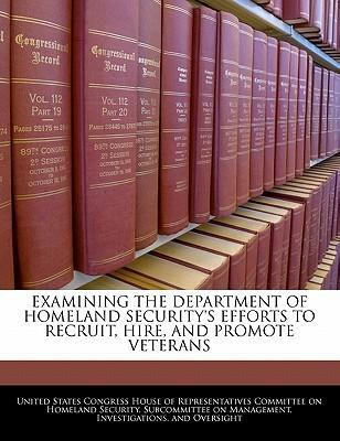 Examining the Department of Homeland Security's Efforts to Recruit, Hire, and Promote Veterans