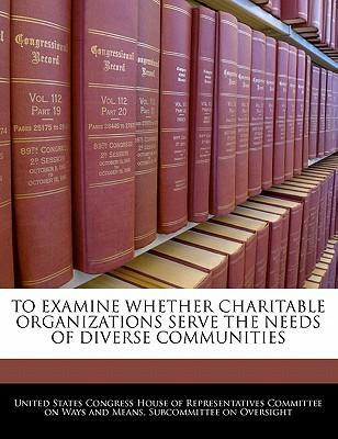 To Examine Whether Charitable Organizations Serve the Needs of Diverse Communities