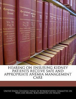 Hearing on Ensuring Kidney Patients Receive Safe and Appropriate Anemia Management Care