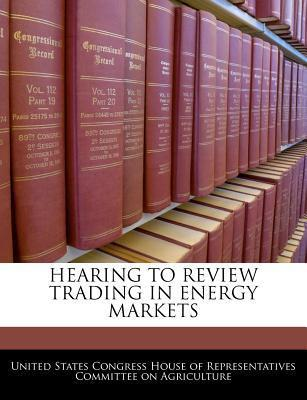Hearing to Review Trading in Energy Markets