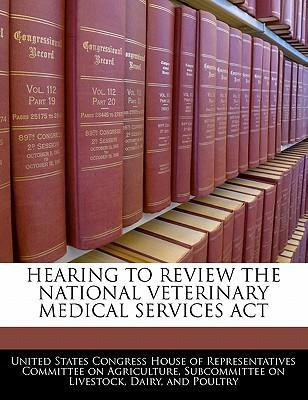 Hearing to Review the National Veterinary Medical Services ACT