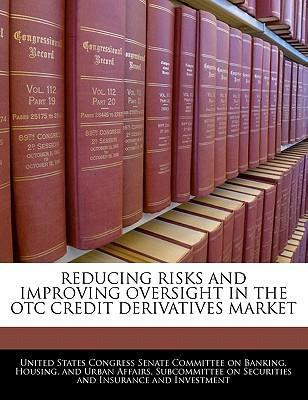 Reducing Risks and Improving Oversight in the OTC Credit Derivatives Market