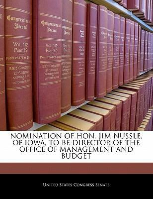 Nomination of Hon. Jim Nussle, of Iowa, to Be Director of the Office of Management and Budget