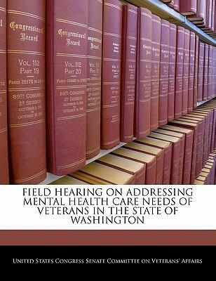 Field Hearing on Addressing Mental Health Care Needs of Veterans in the State of Washington
