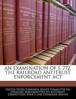An Examination of S. 772, the Railroad Antitrust Enforcement ACT
