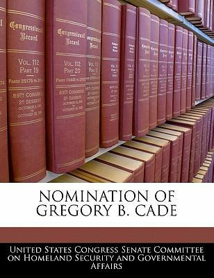 Nomination of Gregory B. Cade
