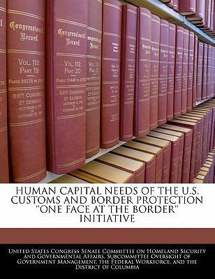 Human Capital Needs of the U.S. Customs and Border Protection ''One Face at the Border'' Initiative