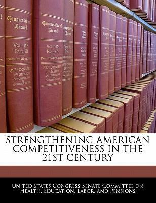 Strengthening American Competitiveness in the 21st Century