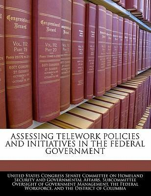 Assessing Telework Policies and Initiatives in the Federal Government