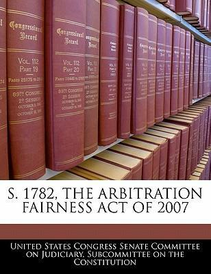 S. 1782, the Arbitration Fairness Act of 2007