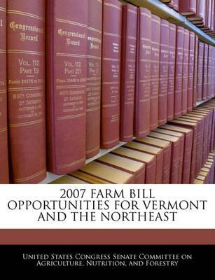 2007 Farm Bill Opportunities for Vermont and the Northeast