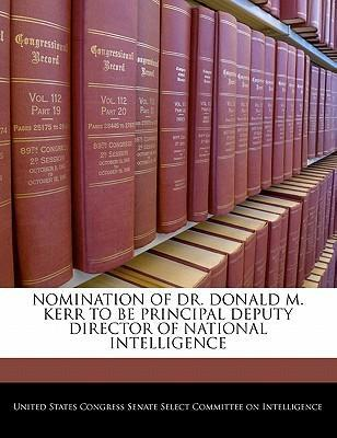 Nomination of Dr. Donald M. Kerr to Be Principal Deputy Director of National Intelligence