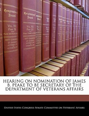 Hearing on Nomination of James B. Peake to Be Secretary of the Department of Veterans Affairs