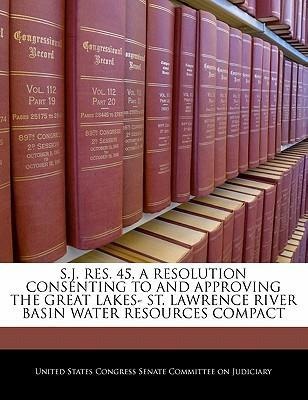 S.J. Res. 45, a Resolution Consenting to and Approving the Great Lakes- St. Lawrence River Basin Water Resources Compact