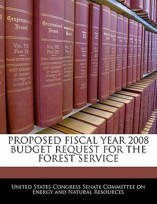 Proposed Fiscal Year 2008 Budget Request for the Forest Service