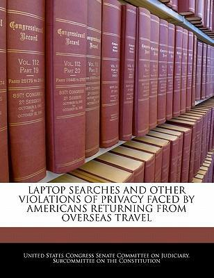 Laptop Searches and Other Violations of Privacy Faced by Americans Returning from Overseas Travel