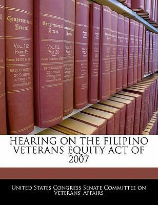Hearing on the Filipino Veterans Equity Act of 2007
