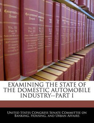 Examining the State of the Domestic Automobile Industry--Part I