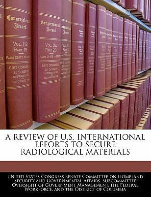 A Review of U.S. International Efforts to Secure Radiological Materials