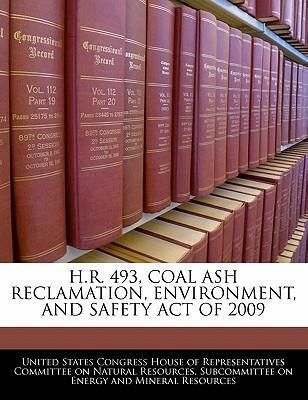 H.R. 493, Coal Ash Reclamation, Environment, and Safety Act of 2009